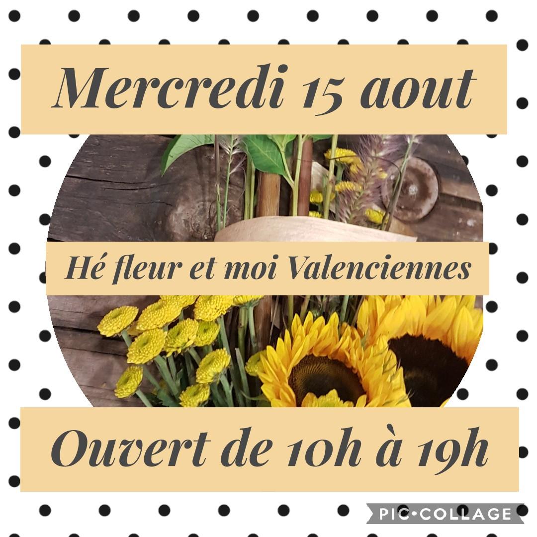 Ouverture exceptionnelle de votre fleuriste Hé fleur et moi de Valenciennes le mercredi 15 août de 10h00 à 19h00 bonne fête de l'Assomption